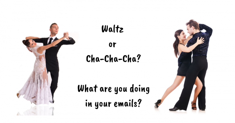 Are you doing a Waltz or Cha-Cha-Cha in your emails?